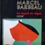 Barbeau, Marcel (Le regard en fugue)