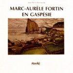 Marc-Aurèle Fortin en Gaspésie